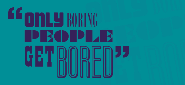 This Is So Boring Quotes: Only Boring People Get Bored Images